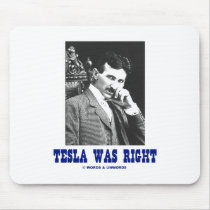 Tesla Was Right (Nikola Tesla) Mousepad