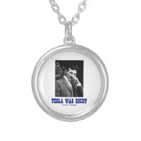 Tesla Was Right (Nikola Tesla) Round Pendant Necklace