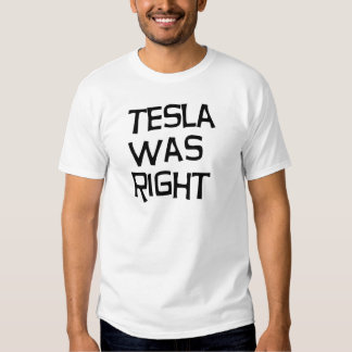 Tesla was right t-shirt