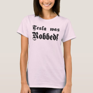 Tesla was Robbed! T-Shirt