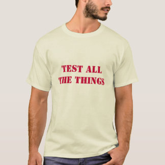 Test All The Things T-Shirt
