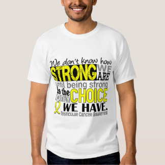 Testicular Cancer How Strong We Are T Shirt