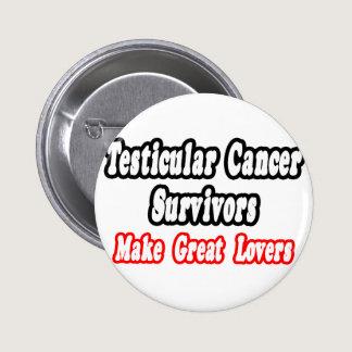 Testicular Cancer Survivors Make Great Lovers Pinback Button