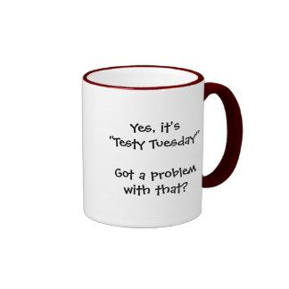 """Testy Tuesday"" Got a problem w/that? Mug"