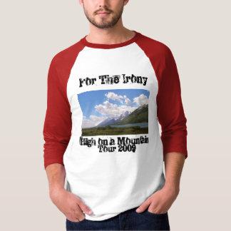 Tetons, For The Irony, High on a Mountain , Tou... Shirt