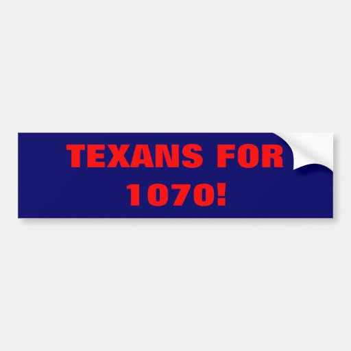 TEXANS FOR 1070! BUMPER STICKERS