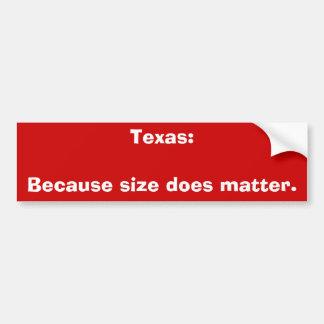 Texas:Because size does matter. Car Bumper Sticker