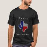 Texas, (Bigger than France) T-Shirt