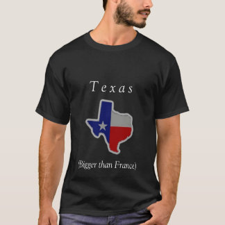 Texas, (Bigger than France) T-Shirt