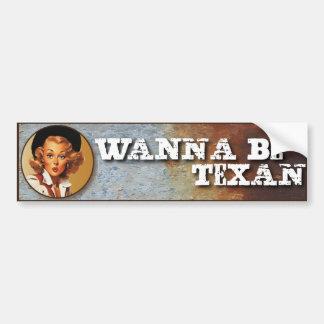 Texas Eclectic: Wanna Be Texan! Car Bumper Sticker