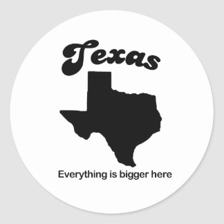 Texas - Everything is bigger here Classic Round Sticker