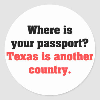 Texas is a different country 2 classic round sticker