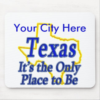 Texas  It's the Only Place to Be Mouse Pad