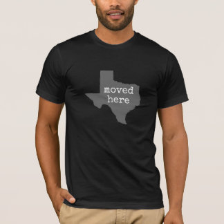 Texas: moved here T-Shirt