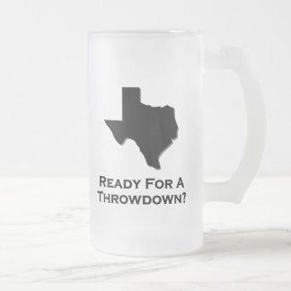 Texas Ready For A Throwdown 16 Oz Frosted Glass Beer Mug