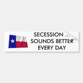 Texas Secession Sounds Better Every Day Bumper Sticker