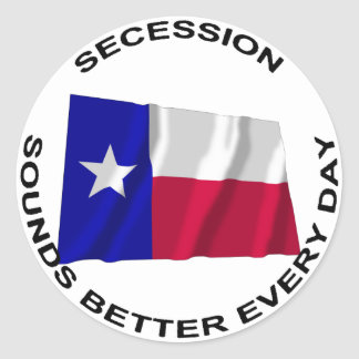 Texas Secession Sounds Better Every Day Classic Round Sticker