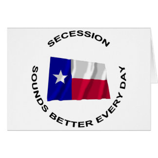 Texas Secession Sounds Better Every Day Greeting Card