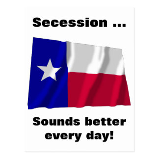 Texas Secession Sounds Better Every Day Postcard