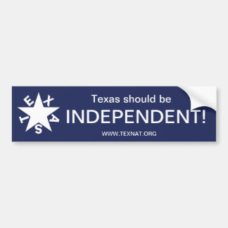 Texas should be INDEPENDENT Bumper Stickers