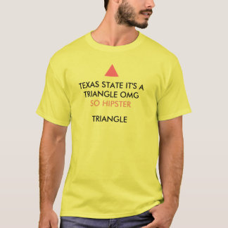 Texas State it's a triangle omg so hipster triangl T-Shirt
