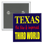 Texas the New & Improved THIRD WORLD Pin