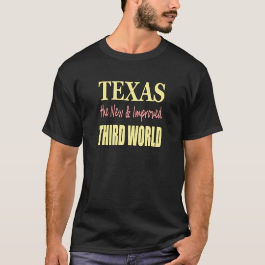 Texas the New & Improved THIRD WORLD T-Shirt