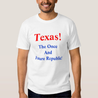 Texas!, The Once AndFuture Republic! T-Shirt
