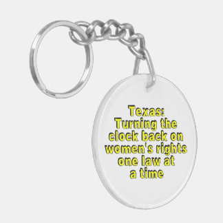 Texas: Turning the clock back on women's rights... Double-Sided Round Acrylic Keychain