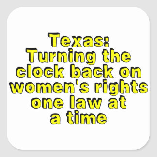 Texas: Turning the clock back on women's rights... Square Sticker