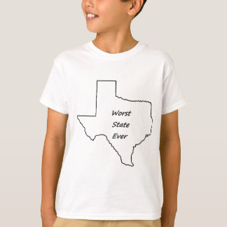 Texas Worst State Ever T-Shirt