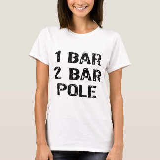 Text- 1 Bar, 2bar = Pole- Black T-Shirt