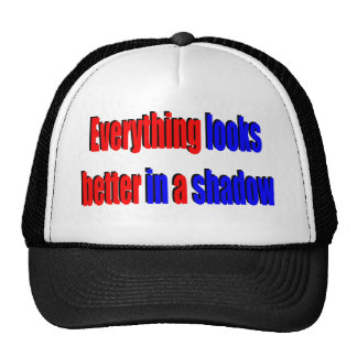 Text - Everything looks better in a shadow Hat