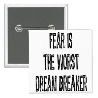 Text-Fear is the worst Dream Breaker-Black Pinback Button