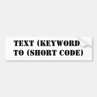 TEXT (KEYWORD) TO (SHORT CODE) BUMPER STICKER