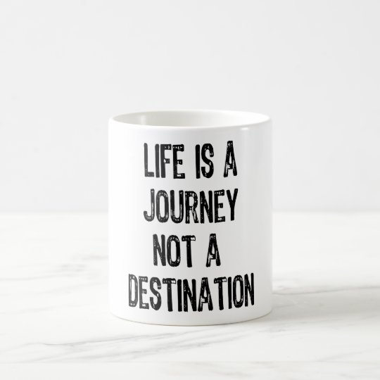 Text- Life Is A Journey Not A Destination-Black Coffee Mug