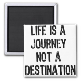 Text- Life is A Journey Not A Destination- Black Magnet