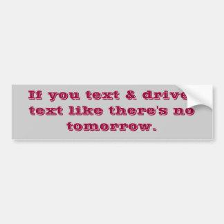 text like there's no tomorrow car bumper sticker