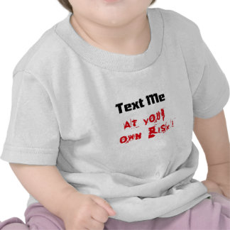 Text Me At Your Own Risk T Shirts