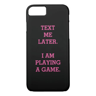 Text Me Later. I Am Playing A Game. iPhone 8/7 Case