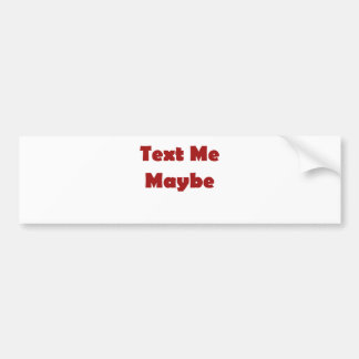 Text me maybe bumper sticker