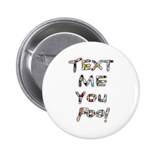 Text Me You Fool by Rossouw 2 Inch Round Button