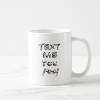 Text Me You Fool by Rossouw Mugs