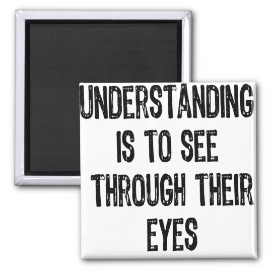 Text- Understanding Is To See Through Their Eyes-B Magnet