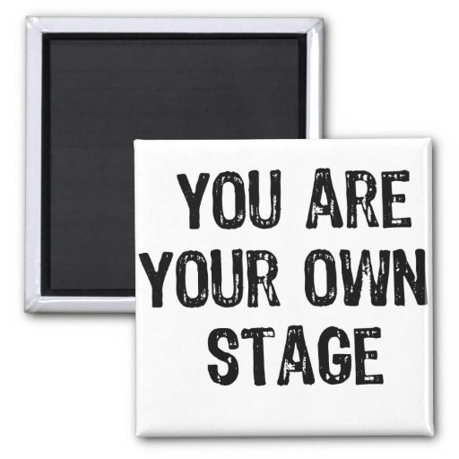 Text- You Are Your Own Stage- Black Fridge Magnets