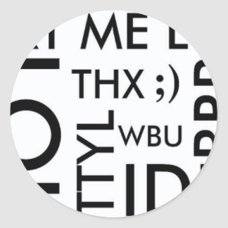 TEXTING: TXT YO LITRO, LOL, THX, TTYL, BRB, WBU, PEGATINA REDONDA