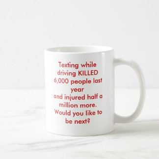 Texting while driving KILLED 6,000 people last ... Classic White Coffee Mug