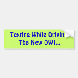 Texting While Driving:The New DWI... Car Bumper Sticker