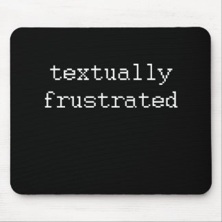 TEXTUALLY FRUSTRATED MOUSE PAD