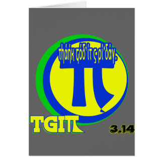 TGI PI THANK GOD IT'S PI DAY 3.14 MARCH 14TH CARD